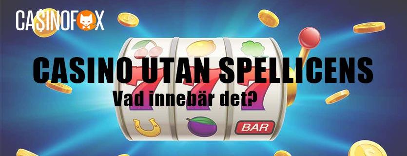 Casino utan spellicens vad innebär det