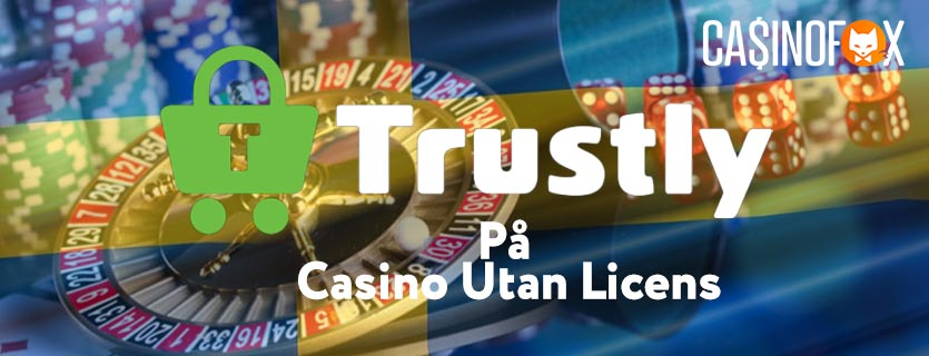 Trustly På Casino Utan Svensk Licens