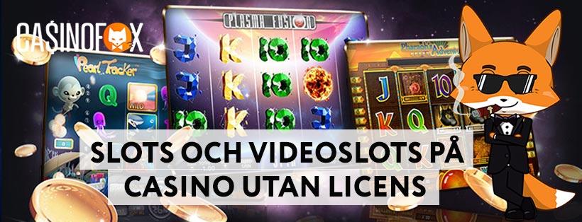 Slots och videoslots på casino utan licens